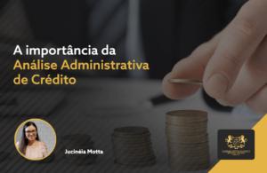 A importância da Análise Administrativa de Crédito